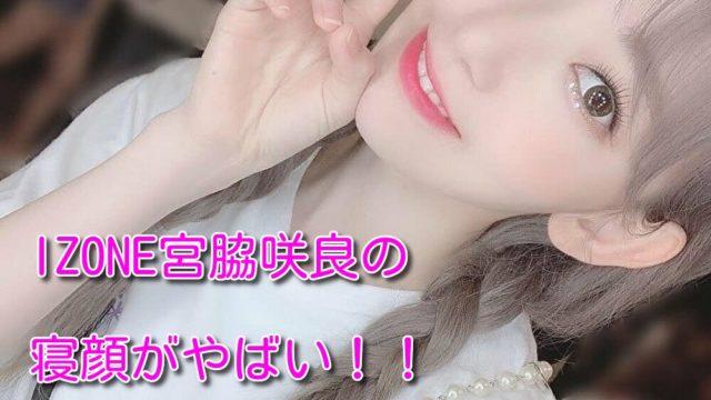 【IZONE】アイズワンメンバー宮脇咲良の寝顔がひどい!メンバーが暴露した半開き画像公開